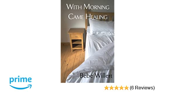 Amazon.com: With Morning Came Healing: A Story of ...