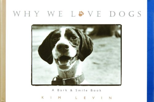 Why We Love Dogs: A Bark & Smile Book