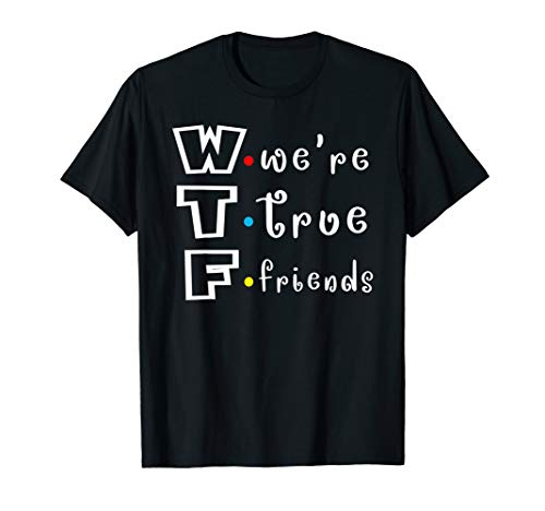 Funny WTF We're True Friends Couple Friend Shirt Friend (Best Shac Friend Graphic Tees)