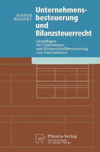 Unternehmensbesteuerung und Bilanzsteuerrecht: Grundlagen der Einkommen- und Körperschaftbesteuerung von Untemehmen (Ph