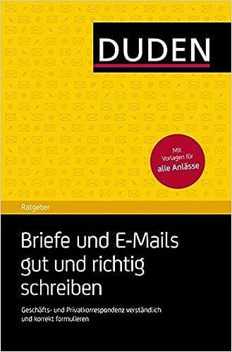 Cover des Buchs: Duden Ratgeber - Briefe und E-Mails gut und richtig schreiben: Geschäfts- und Privatkorrespondenz verständlich und korrekt formulieren