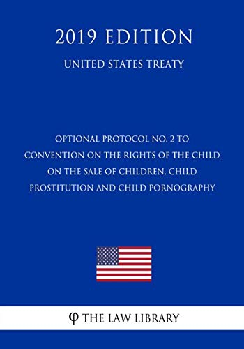 Optional Protocol No. 2 to Convention on the Rights of the Child on the Sale of Children, Child Prostitution and Child Pornography (United States Treaty) (Un Treaty On The Rights Of The Child)