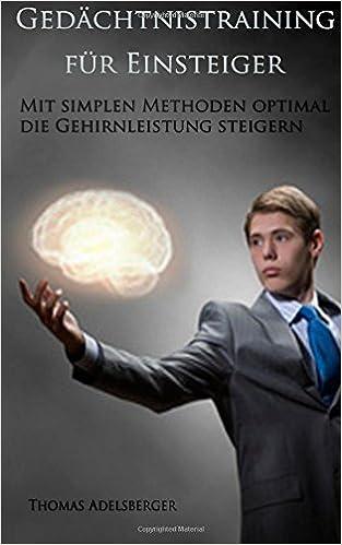 Online-elektroniikkakirjat ladataan Gedächtnistraining für Einsteiger - Mit simplen Methoden optimal die Gehirnleistung steigern (German Edition) PDF FB2 1511636025