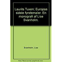 Laurits Tuxen; Europas sidste fyrstemaler. En monografi af Lise Svanholm.