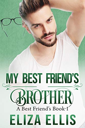 My Best Friend's Brother (A Best Friend's Series Book 1)