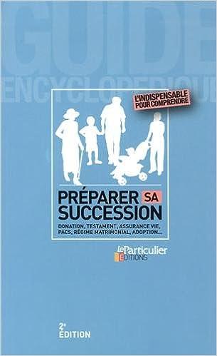 Préparer sa succession : Donation, testament, assurance vie, Pacs, régime matrimonial, adoption... pdf