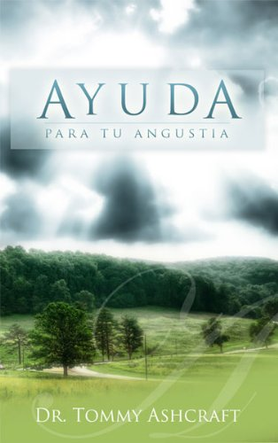 Ayuda Para Tu Angustia (Spanish Edition) by [Ashcraft, Tommy]