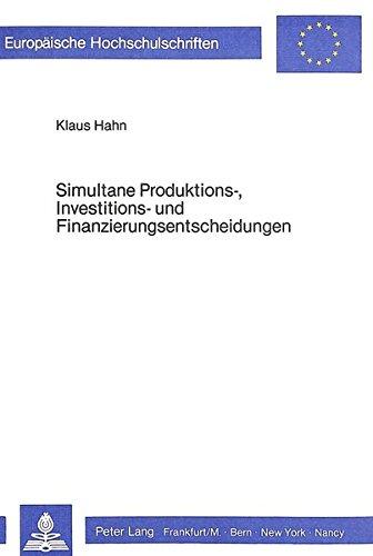 Simultane Produktions-, Investitions- und Finanzierungsentscheidungen: Eine literaturkritische Analyse und Weiterführung der Ansätze zur Verbindung ... Universitaires Européennes) (German Edition)