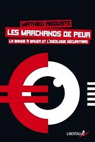 Les marchands de peur : La bande à Bauer et l'idéologie sécuritaire par Mathieu Rigouste