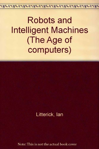 Robots And Intelligent Machines (The Age of Computers)