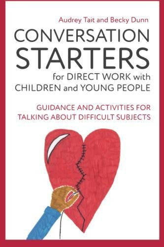 Conversation Starters for Direct Work with Children and Young People: Guidance and Activities for Talking About Difficult Subjects (Practical Guides for Direct Work)