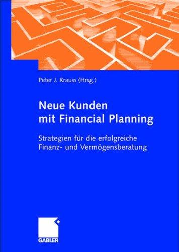 Neue Kunden mit Financial Planning: Strategien für die erfolgreiche Finanz- und Vermögensberatung