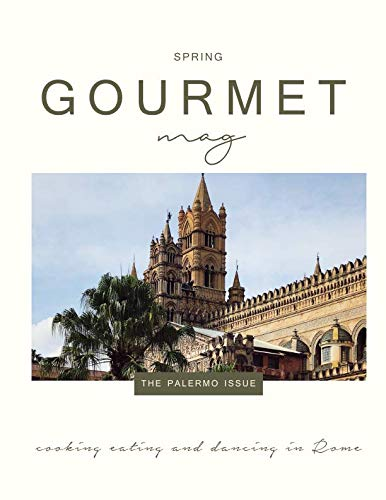 Gourmet Mag: the Palermo Issue: Italian food, recipes, traditions and lifestyle by Claudia Rinaldi
