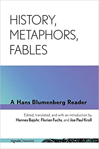 History, Metaphors, Fables: A Hans Blumenberg Reader Book Cover