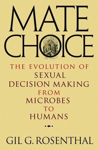 Mate Choice: The Evolution of Sexual Decision Making from Microbes to Humans by Princeton University Press