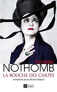 La bouche des carpes : entretiens avec Michel Robert, Nothomb, Amélie