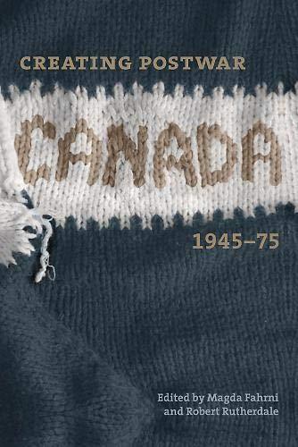 Creating Postwar Canada: Community, Diversity, and Dissent, 1945-75