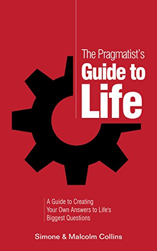 The Pragmatist's Guide to Life: A Guide to Creating Your Own Answers to Life's Biggest Questions cover