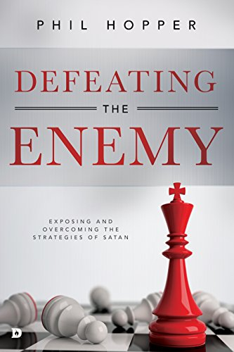 Defeating the Enemy: Exposing and Overcoming the Strategies of Satan