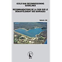 ICOLD Dam Decommissioning - Guidelines (ICOLD Bulletins Series t. 160) (French Edition)