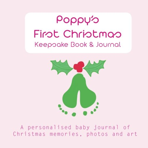 Christmas Memories Photo Book - Poppy's First Christmas - Keepsake Book: a personalised baby journal of Christmas memories, photos, art and fun stuff