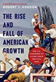 Robert J. Gordon: The Rise and Fall of American Growth : The U.S. Standard of Living Since the Civil War (Hardcover); 2016 Edition