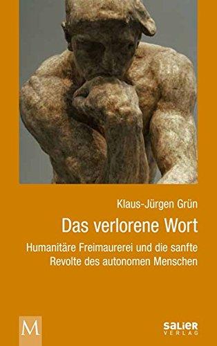 Das verlorene Wort: Humanitäre Freimaurerei und die sanfte Revolte des autonomen Menschen