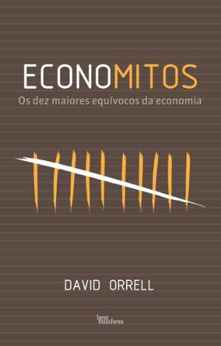 Economitos: Os dez maiores equívocos da economia