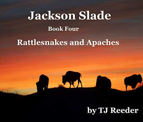 Jackson Slade, Rattlesnakes and Apaches, book 4 by [Reeder, TJ]