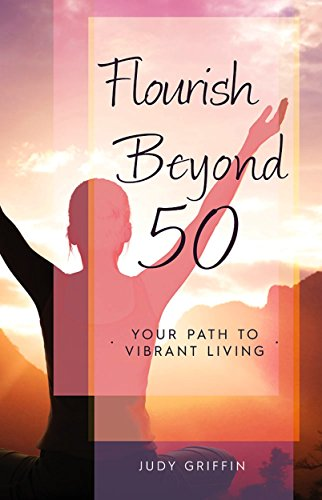 Flourish Beyond 50: Your Path To Vibrant Living By [Griffin, Judy]