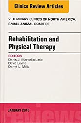 Rehabilitation and Physical Therapy, An Issue of Veterinary Clinics of North America: Small Animal Practice, 1e (The Clinics: Veterinary Medicine)