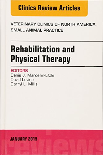 Best buy Rehabilitation and Physical Therapy, Issue Veterinary Clinics North America: Small Animal Practice (The Clinics:
