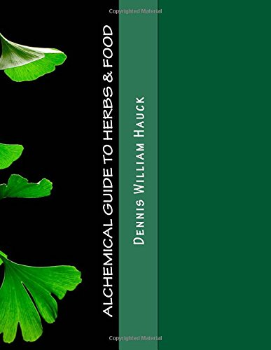 Download Alchemical Guide to Herbs & Food: A Practitioner's Guide to the Medicinal and Esoteric Properties of Edible Plants and Common Foods pdf