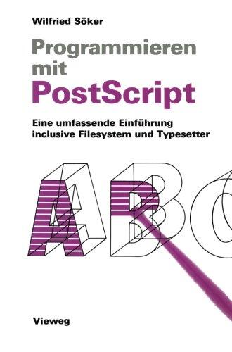 Programmieren mit PostScript: Eine Umfassende Einführung Inclusive Filesystem Und Typesetter
