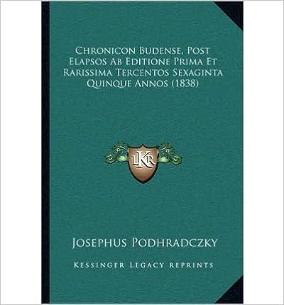 Book Chronicon Budense, Post Elapsos AB Editione Prima Et Rarissima Tercentos Sexaginta Quinque Annos (1838) (Paperback)(Latin) - Common