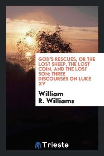 Download God's Rescues, or the Lost Sheep, the Lost Coin, and the Lost Son: Three Discourses on Luke XV PDF