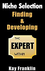 Niche Selection: Finding & Developing The Expert Within: How To Find Your Own Expert Niche For Your Online Information Business (Information Marketing Development Series Book 1)