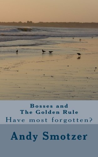 Bosses and The Golden Rule: Have most forgotten?