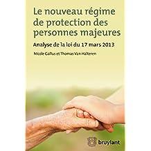Le nouveau régime de protection des personnes majeures: Analyse de la loi du 17 mars 2013 (ELSB.HORS COLL.) (French Edition)