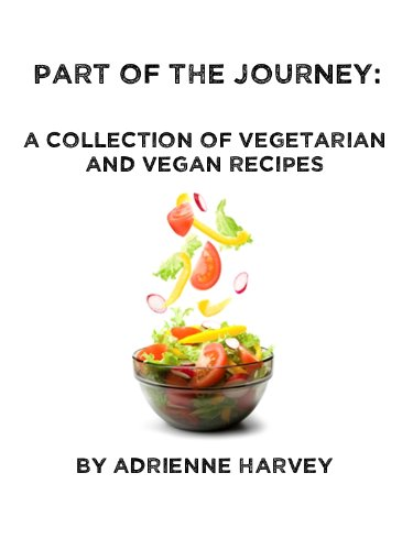 - Part Of The Journey: A Collection of Vegan and Vegetarian Recipes