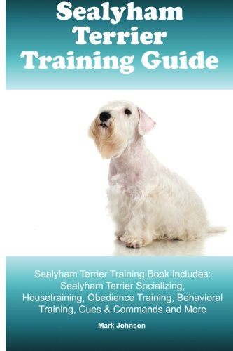 Sealyham Terrier Training Guide. Sealyham Terrier Training Book Includes: Sealyham Terrier Socializing, Housetraining, Obedience Training, Behavioral Training, Cues & Commands and More