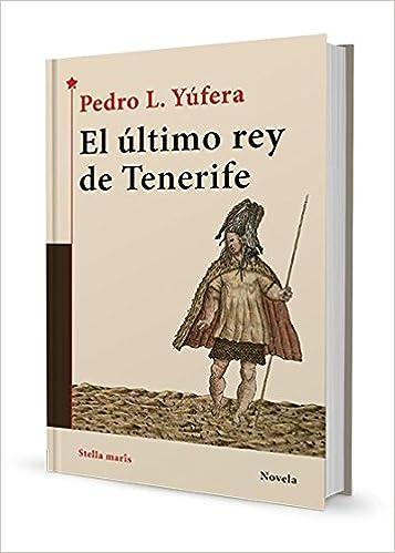 El Último Rey De Tenerife: Amazon.es: Pedro L. Yúfera: Libros
