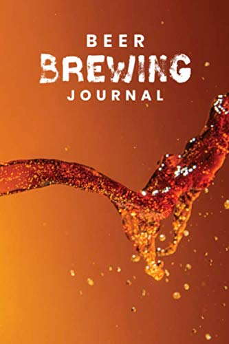 Beer Brewing Journal: Customized Home Brewers Log Book ; Essential Home Brewing Kit ; Home Brew Beer Recipe Notebook ; Blank Homebrew Books ; Beer Crafting Blank Recipe Journal For Craft Beer Brewer