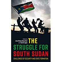 The Struggle for South Sudan: Challenges of Security and State Formation (International Library of African Studies)