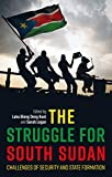img - for The Struggle for South Sudan: Challenges of Security and State Formation (International Library of African Studies) book / textbook / text book