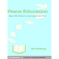 Peace Education: How We Come to Love and Hate War (English Edition)