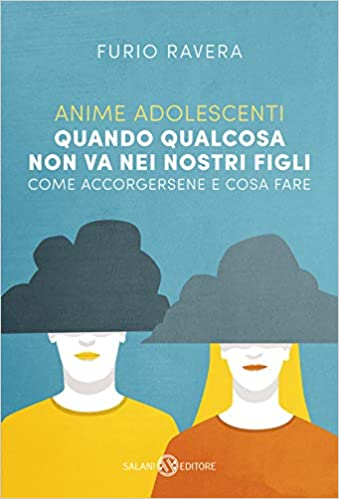 Anime adolescenti. Quando qualcosa non va nei nostri figli. Come  accorgersene e cosa fare: Amazon.it: Ravera, Furio: Libri
