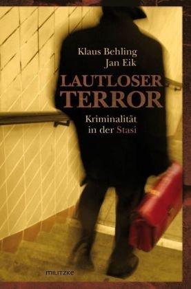 Lautloser Terror: Kriminalität in der Stasi Gebundenes Buch – 8. März 2009 Klaus Behling Jan Eik Militzke 3861898160