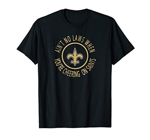 Ain't No Laws When You're Cheering On Saints New Orleans Fan T-Shirt -