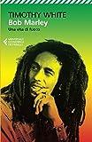 Bob Marley. Una vita di fuoco